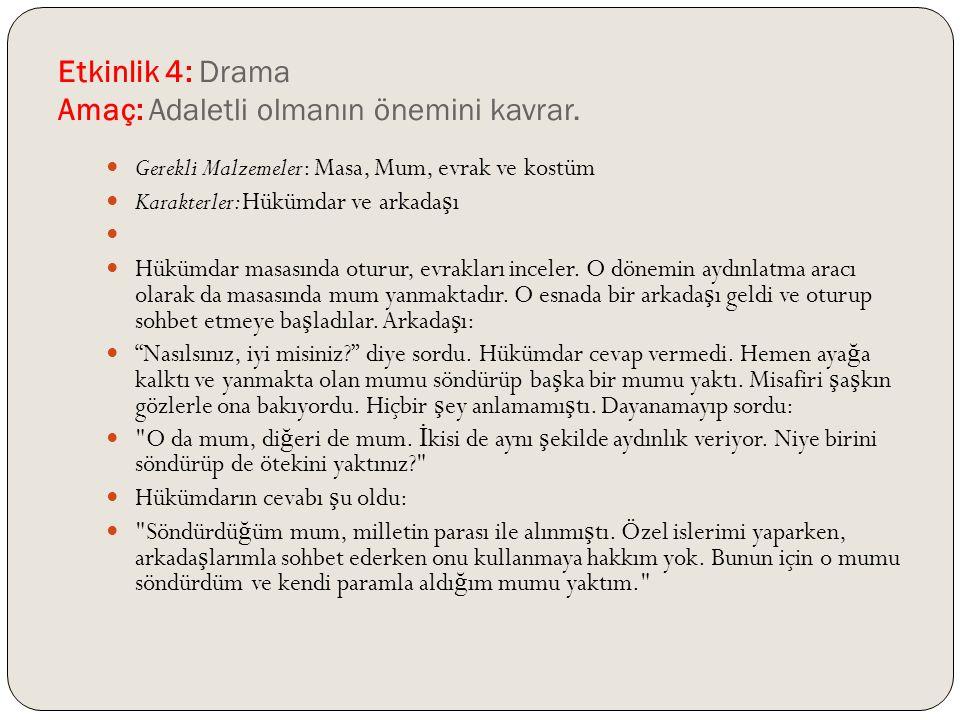 Etkinlik 4: Drama Amaç: Adaletli olmanın önemini kavrar.
