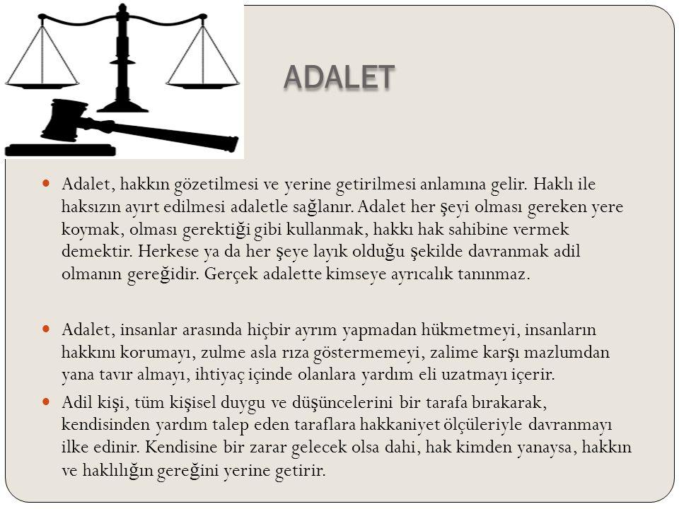 ADALET Adalet, hakkın gözetilmesi ve yerine getirilmesi anlamına gelir. Haklı ile haksızın ayırt edilmesi adaletle sa ğ lanır. Adalet her ş eyi olması