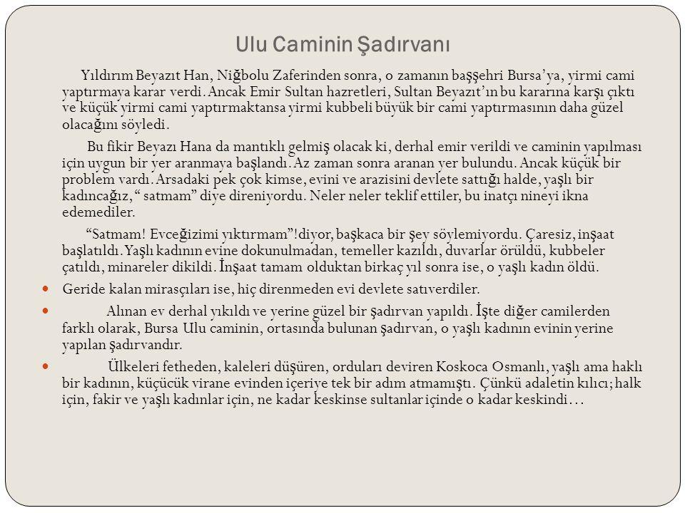 Ulu Caminin Şadırvanı Yıldırım Beyazıt Han, Ni ğ bolu Zaferinden sonra, o zamanın ba şş ehri Bursa'ya, yirmi cami yaptırmaya karar verdi.