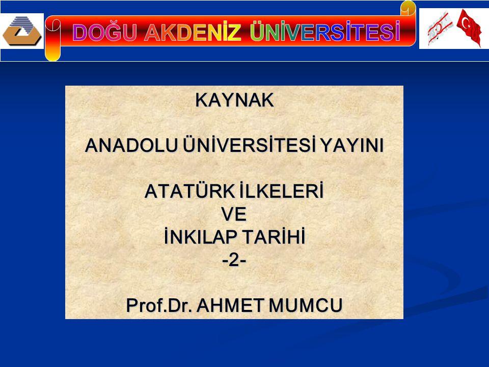 KAYNAK ANADOLU ÜNİVERSİTESİ YAYINI ATATÜRK İLKELERİ VE İNKILAP TARİHİ -2- Prof.Dr. AHMET MUMCU