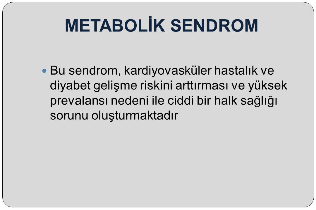 Bu sendrom, kardiyovasküler hastalık ve diyabet gelişme riskini arttırması ve yüksek prevalansı nedeni ile ciddi bir halk sağlığı sorunu oluşturmaktad