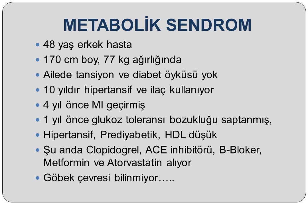 METABOLİK SENDROM Birden fazla metabolik bozukluğun, tesadüf sonucu bir arada bulunma olasılığından daha fazla olarak bir arada bulunmasıdır.