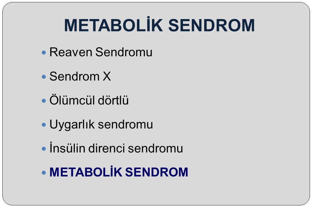 METABOLİK SENDROM Reaven Sendromu Sendrom X Ölümcül dörtlü Uygarlık sendromu İnsülin direnci sendromu METABOLİK SENDROM