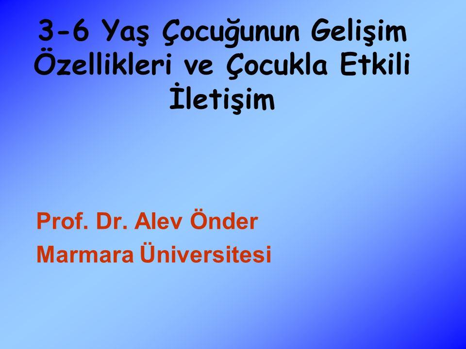 3-6 Yaş Çocuğunun Gelişim Özellikleri ve Çocukla Etkili İletişim Prof.