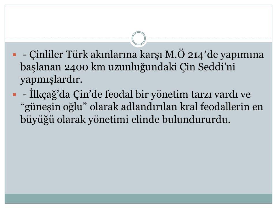 - Çinliler Türk akınlarına karşı M.Ö 214′de yapımına başlanan 2400 km uzunluğundaki Çin Seddi'ni yapmışlardır.