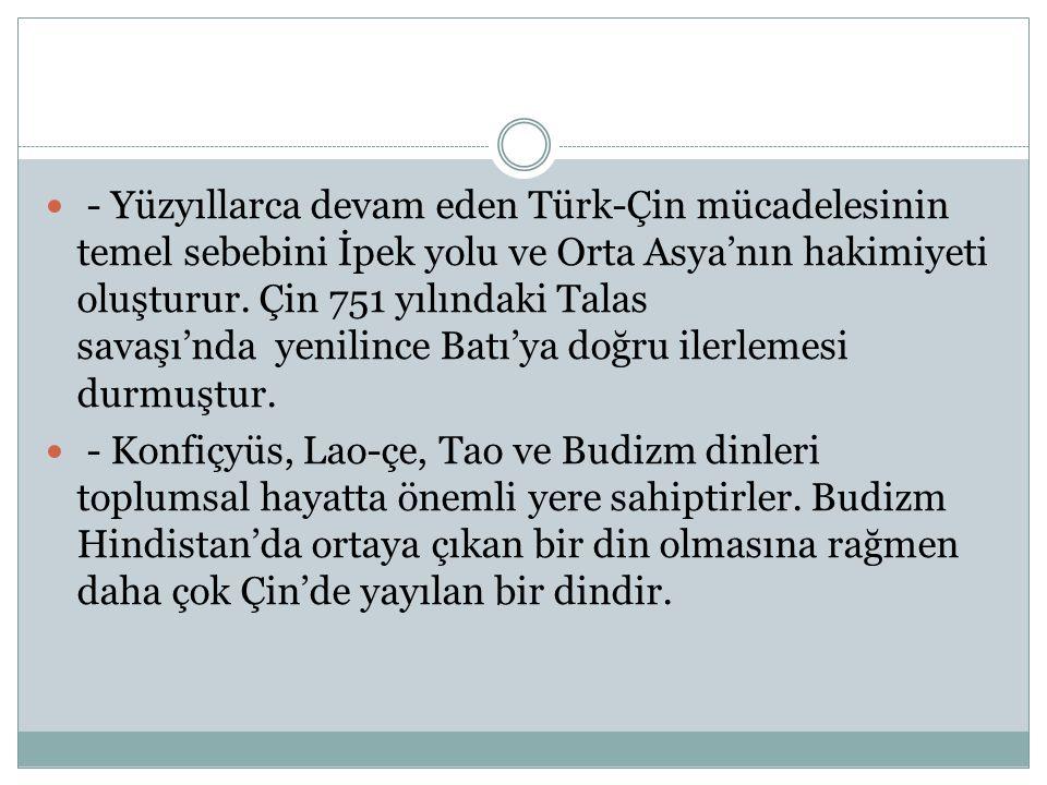 - Yüzyıllarca devam eden Türk-Çin mücadelesinin temel sebebini İpek yolu ve Orta Asya'nın hakimiyeti oluşturur.