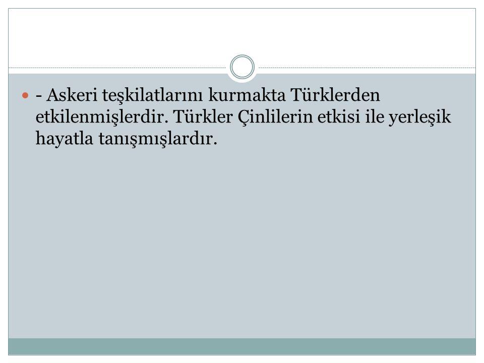 - Askeri teşkilatlarını kurmakta Türklerden etkilenmişlerdir.
