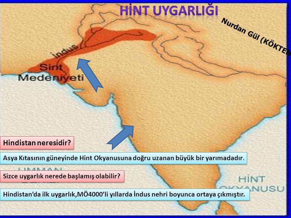 Hindistan neresidir? Asya Kıtasının güneyinde Hint Okyanusuna doğru uzanan büyük bir yarımadadır. Sizce uygarlık nerede başlamış olabilir? Hindistan'd