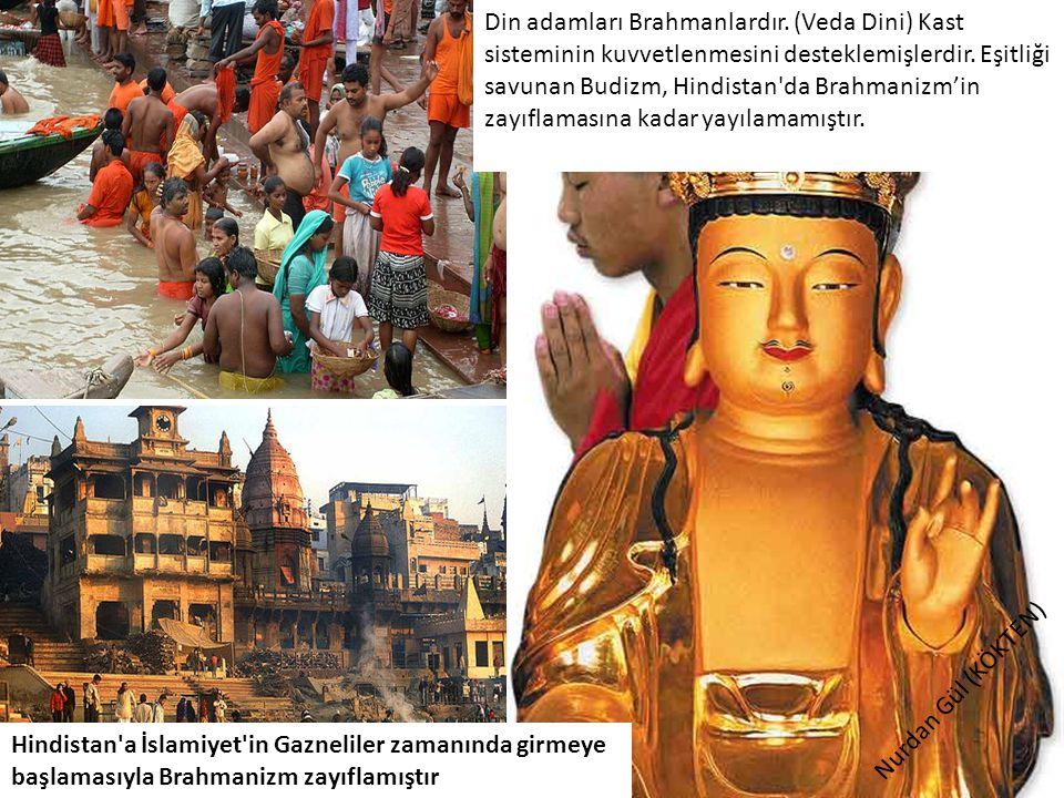 Din adamları Brahmanlardır. (Veda Dini) Kast sisteminin kuvvetlenmesini desteklemişlerdir. Eşitliği savunan Budizm, Hindistan'da Brahmanizm'in zayıfla