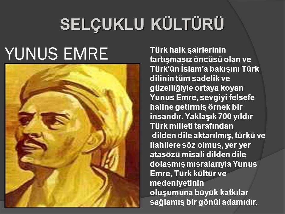 YUNUS EMRE Türk halk şairlerinin tartışmasız öncüsü olan ve Türk'ün İslam'a bakışını Türk dilinin tüm sadelik ve güzelliğiyle ortaya koyan Yunus Emre,