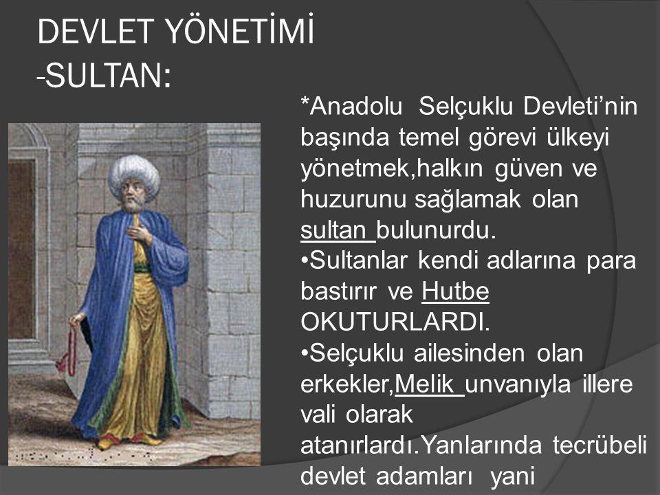 DEVLET YÖNETİMİ -SULTAN: *Anadolu Selçuklu Devleti'nin başında temel görevi ülkeyi yönetmek,halkın güven ve huzurunu sağlamak olan sultan bulunurdu. S