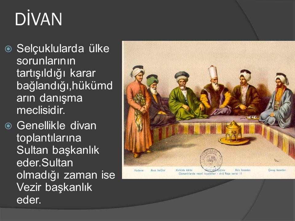 DİVAN  Selçuklularda ülke sorunlarının tartışıldığı karar bağlandığı,hükümd arın danışma meclisidir.  Genellikle divan toplantılarına Sultan başkanl