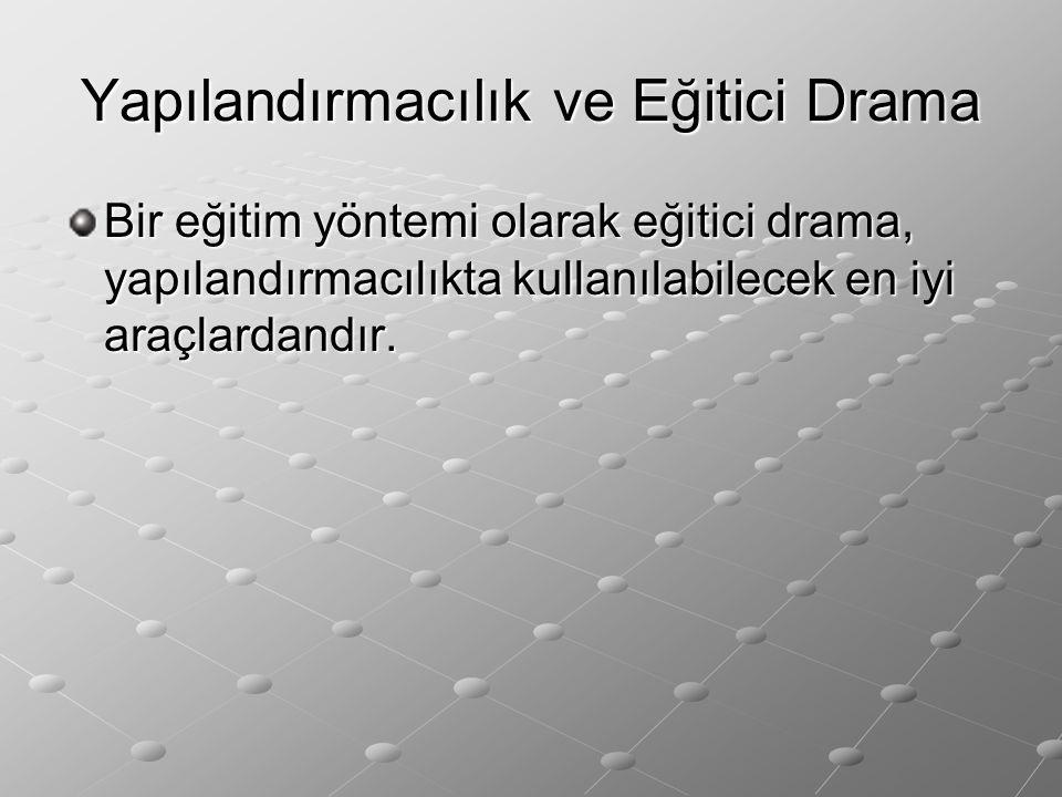 Yapılandırmacılık ve Eğitici Drama Bir eğitim yöntemi olarak eğitici drama, yapılandırmacılıkta kullanılabilecek en iyi araçlardandır.