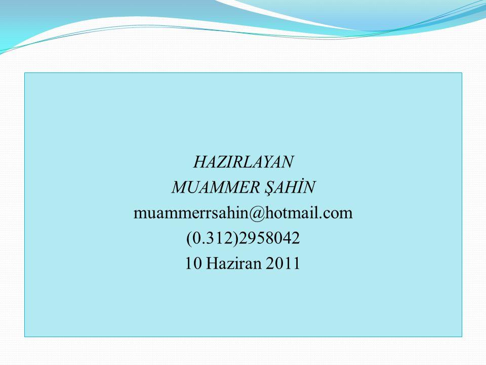 HAZIRLAYAN MUAMMER ŞAHİN muammerrsahin@hotmail.com (0.312)2958042 10 Haziran 2011