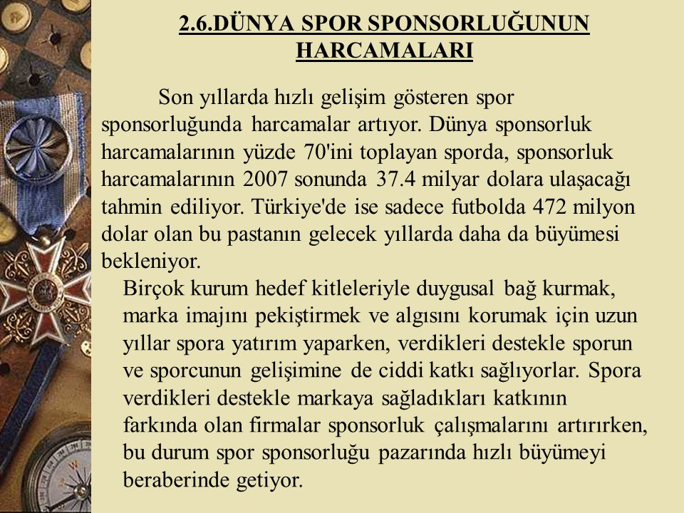 2.6.DÜNYA SPOR SPONSORLUĞUNUN HARCAMALARI Son yıllarda hızlı gelişim gösteren spor sponsorluğunda harcamalar artıyor.