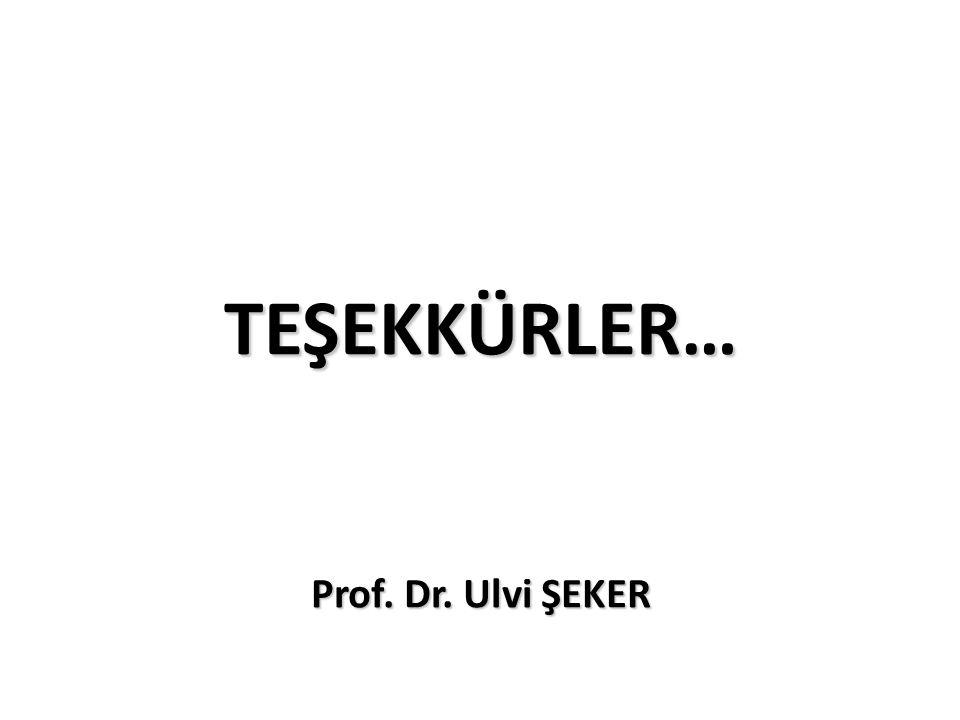 TEŞEKKÜRLER… Prof. Dr. Ulvi ŞEKER