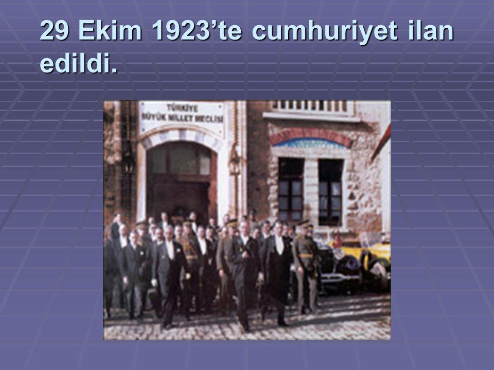 29 Ekim 1923'te cumhuriyet ilan edildi.
