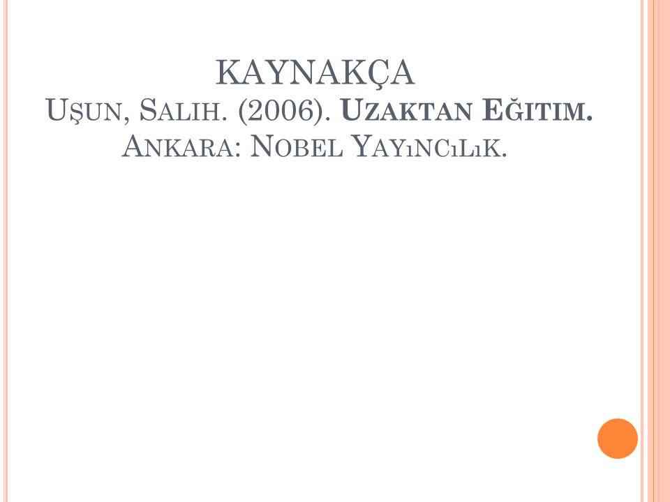 KAYNAKÇA U ŞUN, S ALIH. (2006). U ZAKTAN E ĞITIM. A NKARA : N OBEL Y AYıNCıLıK.