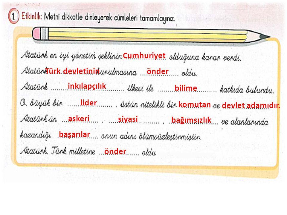 Cumhuriyet Türk devletinin önder inkılapçılık bilime lider komutan devlet adamıdır.