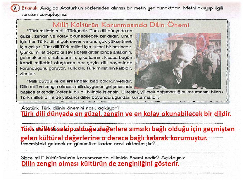 Türk dili dünyada en güzel, zengin ve en kolay okunabilecek bir dildir.