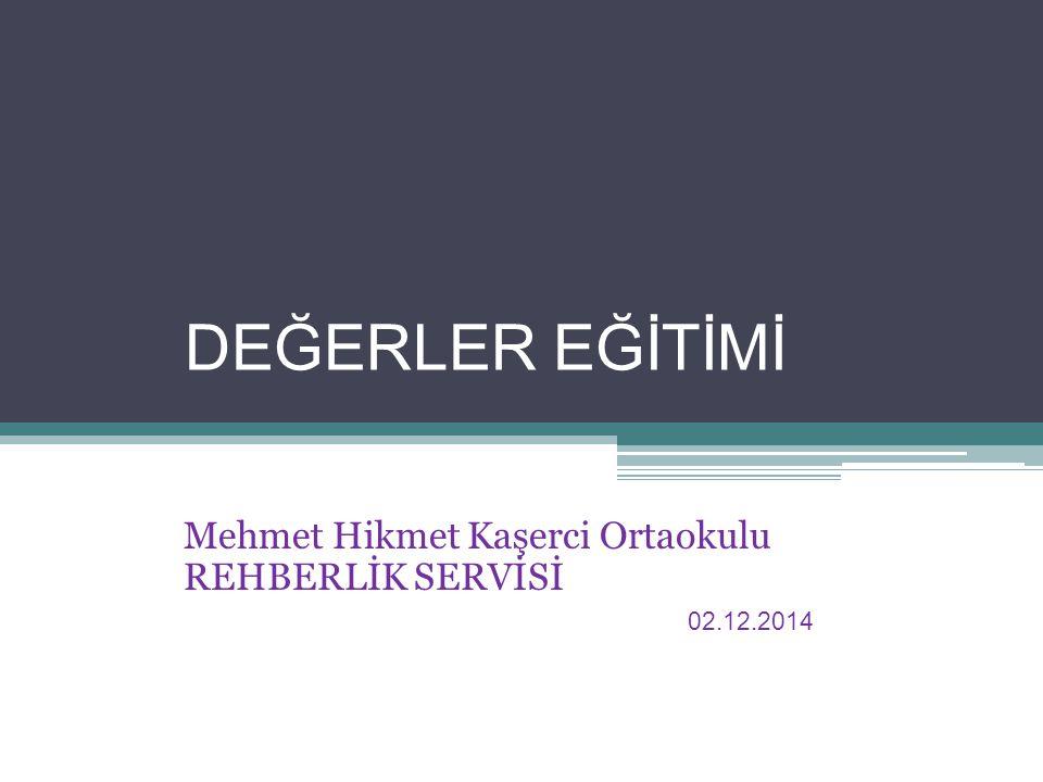 DEĞERLER EĞİTİMİ Mehmet Hikmet Kaşerci Ortaokulu REHBERLİK SERVİSİ 02.12.2014