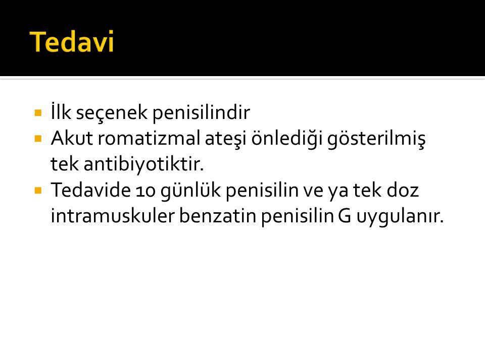  İlk seçenek penisilindir  Akut romatizmal ateşi önlediği gösterilmiş tek antibiyotiktir.  Tedavide 10 günlük penisilin ve ya tek doz intramuskuler