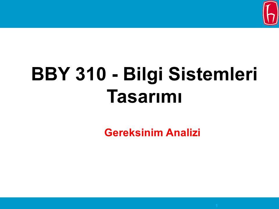 1 BBY 310 - Bilgi Sistemleri Tasarımı Gereksinim Analizi