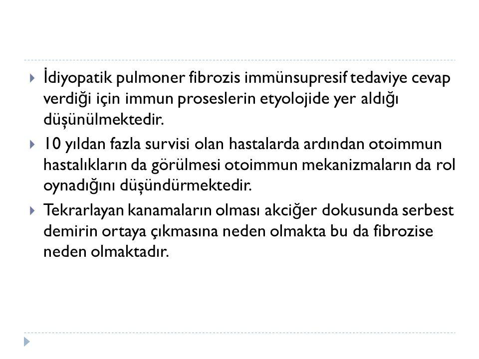  İ diyopatik pulmoner fibrozis immünsupresif tedaviye cevap verdi ğ i için immun proseslerin etyolojide yer aldı ğ ı düşünülmektedir.  10 yıldan faz