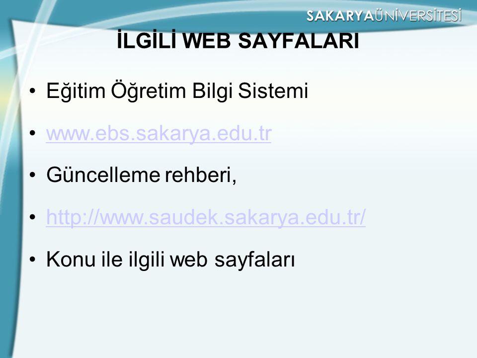 İLGİLİ WEB SAYFALARI Eğitim Öğretim Bilgi Sistemi www.ebs.sakarya.edu.tr Güncelleme rehberi, http://www.saudek.sakarya.edu.tr/ Konu ile ilgili web say