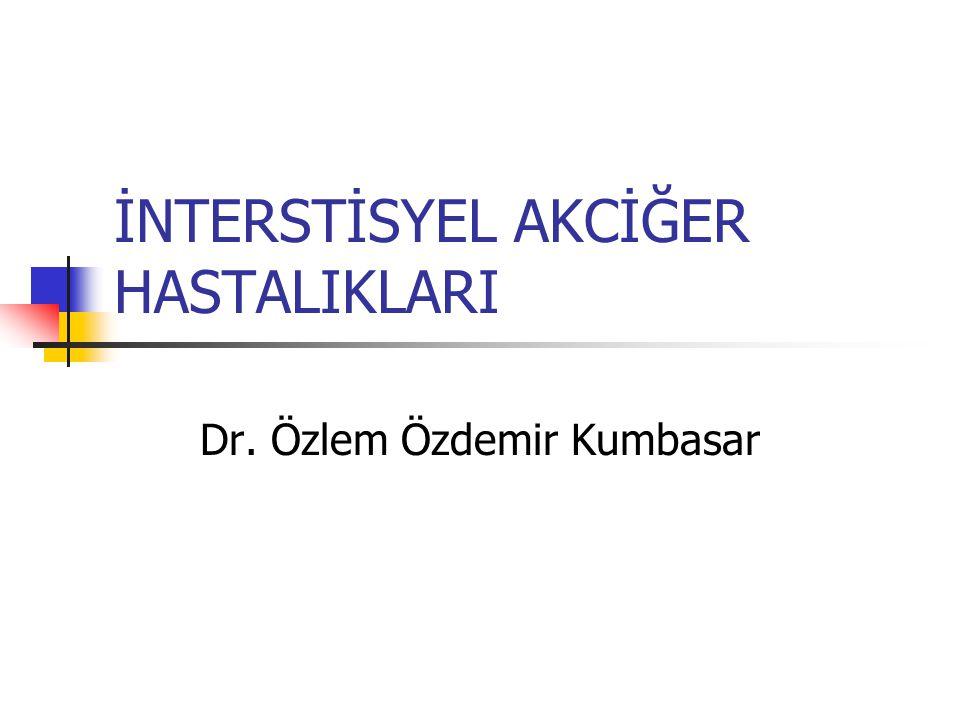 İNTERSTİSYEL AKCİĞER HASTALIKLARI Dr. Özlem Özdemir Kumbasar