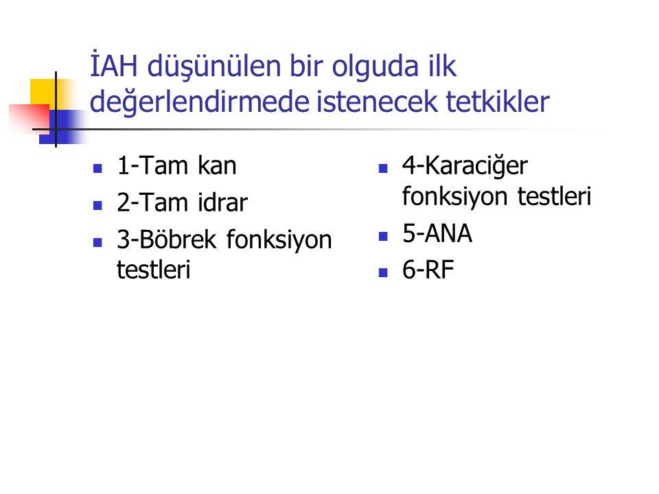 İAH düşünülen bir olguda ilk değerlendirmede istenecek tetkikler 1-Tam kan 2-Tam idrar 3-Böbrek fonksiyon testleri 4-Karaciğer fonksiyon testleri 5-AN