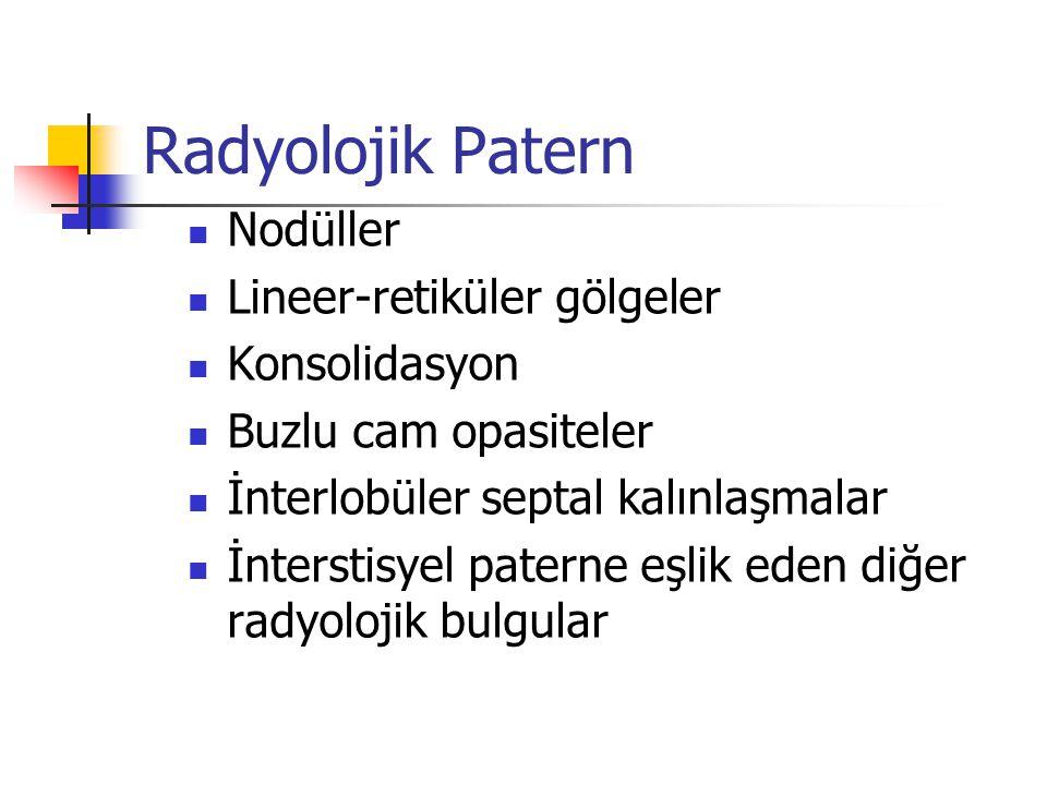 Radyolojik Patern Nodüller Lineer-retiküler gölgeler Konsolidasyon Buzlu cam opasiteler İnterlobüler septal kalınlaşmalar İnterstisyel paterne eşlik e