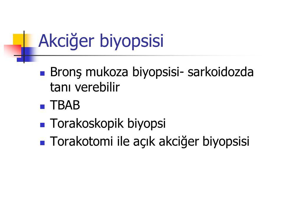 Akciğer biyopsisi Bronş mukoza biyopsisi- sarkoidozda tanı verebilir TBAB Torakoskopik biyopsi Torakotomi ile açık akciğer biyopsisi