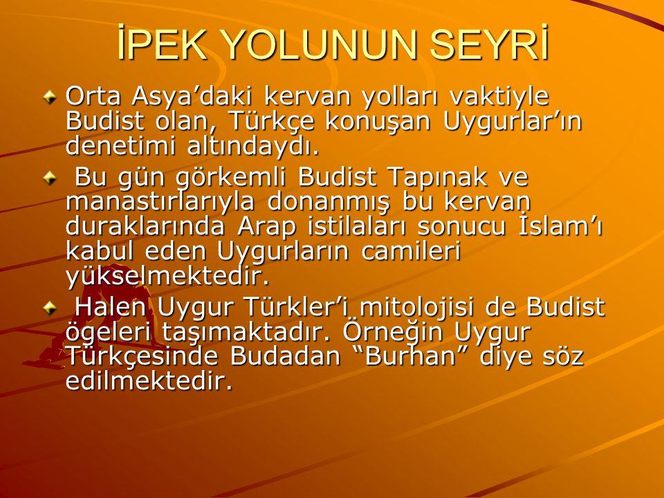 Orta Asya'daki kervan yolları vaktiyle Budist olan, Türkçe konuşan Uygurlar'ın denetimi altındaydı.