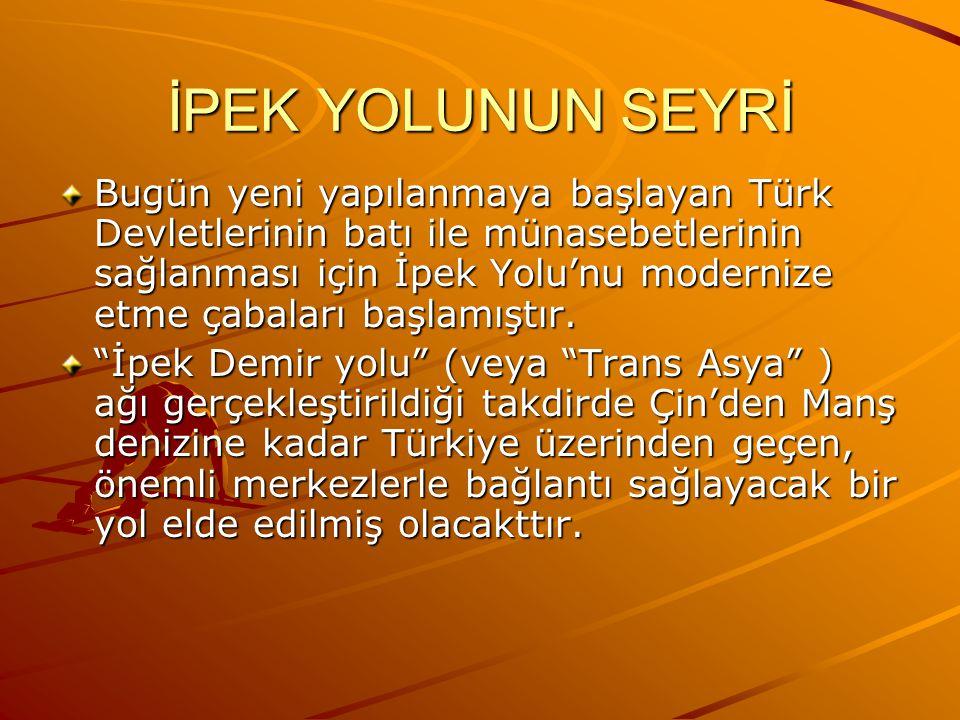 Bugün yeni yapılanmaya başlayan Türk Devletlerinin batı ile münasebetlerinin sağlanması için İpek Yolu'nu modernize etme çabaları başlamıştır.