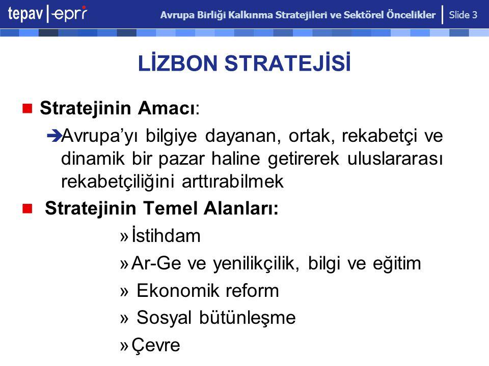 Avrupa Birliği Kalkınma Stratejileri ve Sektörel Öncelikler Slide 3 LİZBON STRATEJİSİ Stratejinin Amacı:  Avrupa'yı bilgiye dayanan, ortak, rekabetçi