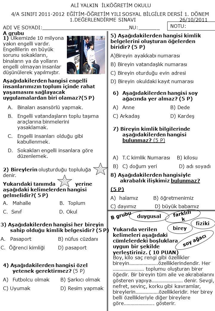 ALİ YALKIN İLKÖĞRETİM OKULU 4/A SINIFI 2011-2012 EĞİTİM-ÖĞRETİM YILI SOSYAL BİLGİLER DERSİ 1. DÖNEM 1.DEĞERLENDİRME SINAVI 26/10/2011 ADI VE SOYADI:__
