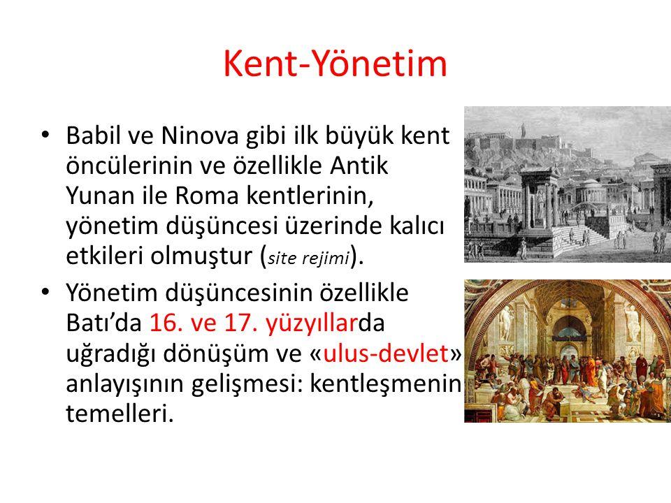 Kent-Yönetim Babil ve Ninova gibi ilk büyük kent öncülerinin ve özellikle Antik Yunan ile Roma kentlerinin, yönetim düşüncesi üzerinde kalıcı etkileri