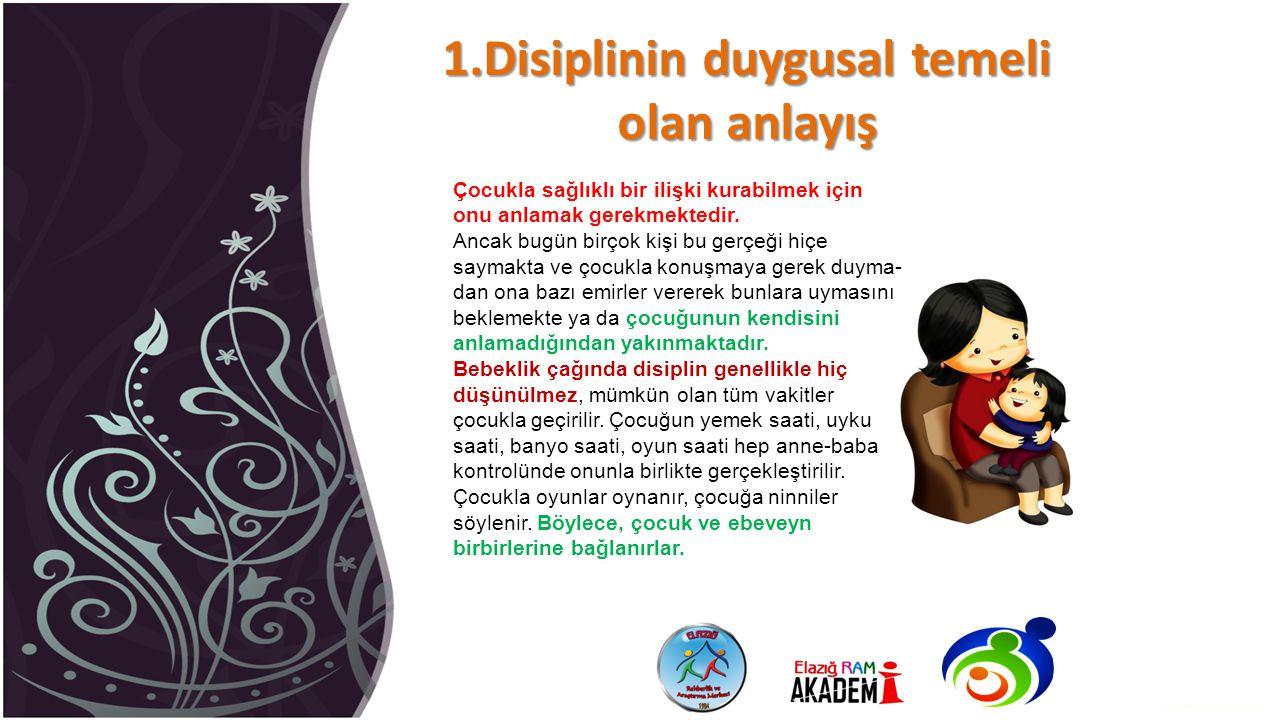 1.Disiplinin duygusal temeli olan anlayış Çocukla sağlıklı bir ilişki kurabilmek için onu anlamak gerekmektedir. Ancak bugün birçok kişi bu gerçeği h