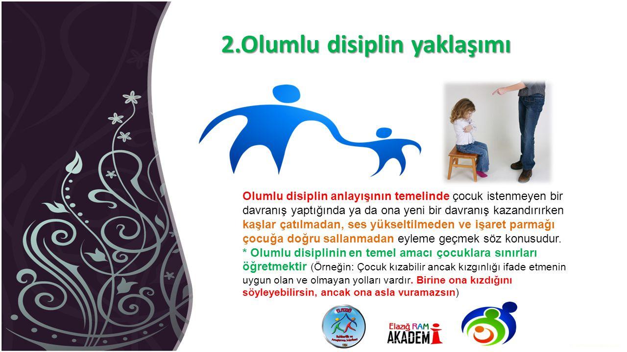 2.Olumlu disiplin yaklaşımı Olumlu disiplin anlayışının temelinde çocuk istenmeyen bir davranış yaptığında ya da ona yeni bir davranış kazandırırken