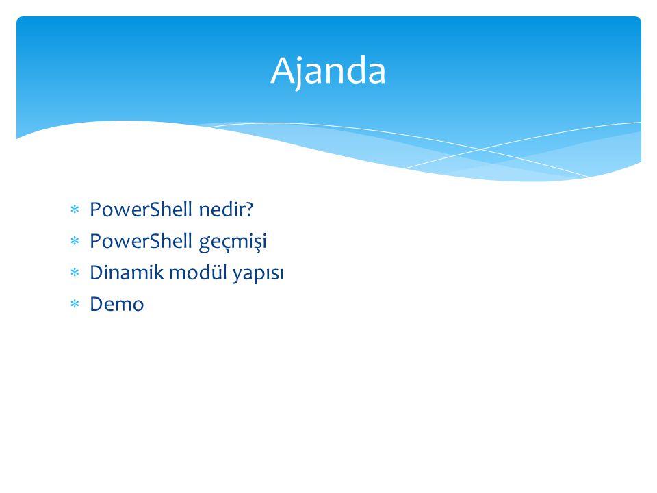  PowerShell nedir?  PowerShell geçmişi  Dinamik modül yapısı  Demo Ajanda