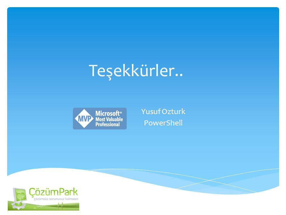 Teşekkürler.. Yusuf Ozturk PowerShell