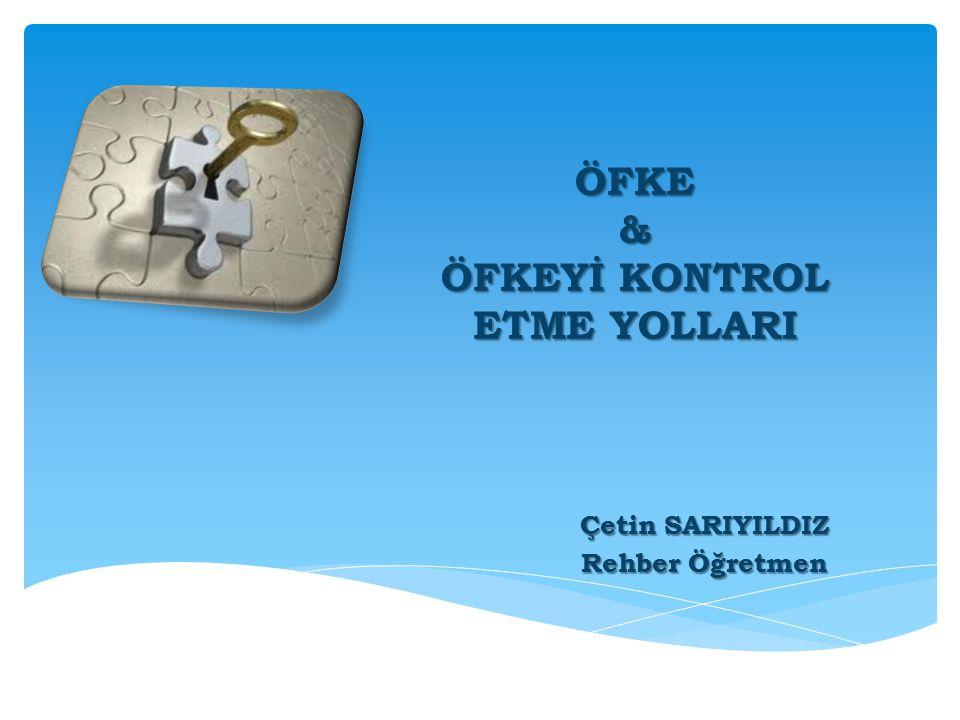 ÖFKE & ÖFKEYİ KONTROL ETME YOLLARI Çetin SARIYILDIZ Rehber Öğretmen