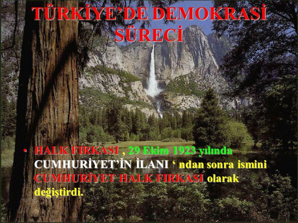 TÜRKİYE'DE DEMOKRASİ SÜRECİ HALKHALK FIRKASI FIRKASI, 29 Ekim 1923 1923 yılında CUMHURİYET'İN İLANI İLANI ' ndan sonra ismini CUMHURİYET HALK FIRKASI FIRKASI olarak değiştirdi.