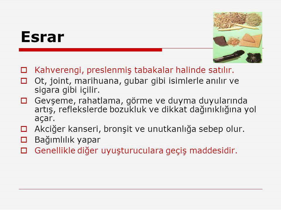 Esrar  Kahverengi, preslenmiş tabakalar halinde satılır.  Ot, joint, marihuana, gubar gibi isimlerle anılır ve sigara gibi içilir.  Gevşeme, rahatl