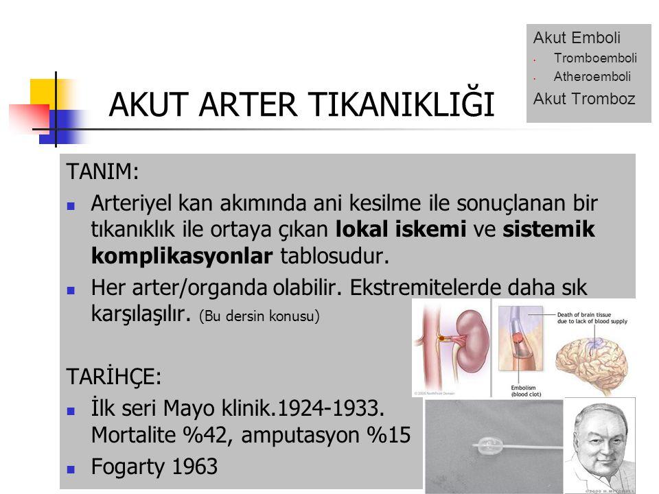 AKUT ARTER TIKANIKLIĞI TANIM: Arteriyel kan akımında ani kesilme ile sonuçlanan bir tıkanıklık ile ortaya çıkan lokal iskemi ve sistemik komplikasyonlar tablosudur.