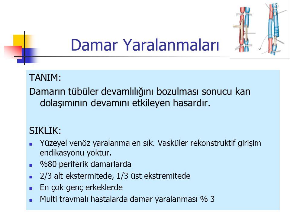 Damar Yaralanmaları TANIM: Damarın tübüler devamlılığını bozulması sonucu kan dolaşımının devamını etkileyen hasardır.