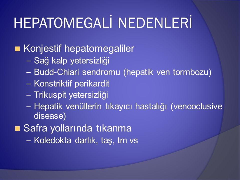 HEPATOMEGALİ NEDENLERİ Konjestif hepatomegaliler – Sağ kalp yetersizliği – Budd-Chiari sendromu (hepatik ven tormbozu) – Konstriktif perikardit – Trikuspit yetersizliği – Hepatik venüllerin tıkayıcı hastalığı (venooclusive disease) Safra yollarında tıkanma – Koledokta darlık, taş, tm vs