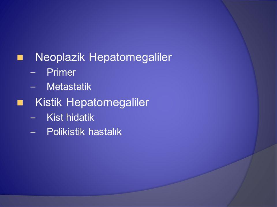 Neoplazik Hepatomegaliler – Primer – Metastatik Kistik Hepatomegaliler – Kist hidatik – Polikistik hastalık