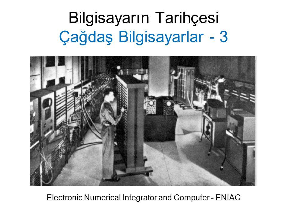 Bilgisayarın Tarihçesi Çağdaş Bilgisayarlar - 4 ENIAC'tan sonra benzer ilkelerle yapılan ilk bilgisayar UNIVAC-1 (Univesal Automatic Computer) olmuştur.